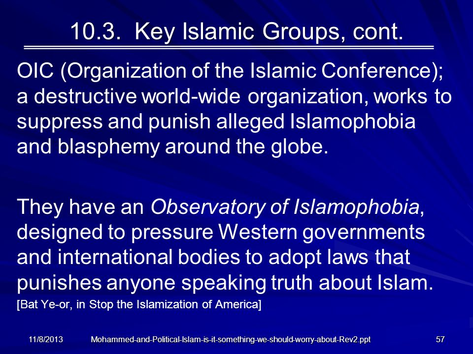 10.3. Key Islamic Groups, cont. OIC (Organization of the Islamic Conference); a destructive world-wide organization, works to suppress and punish alle