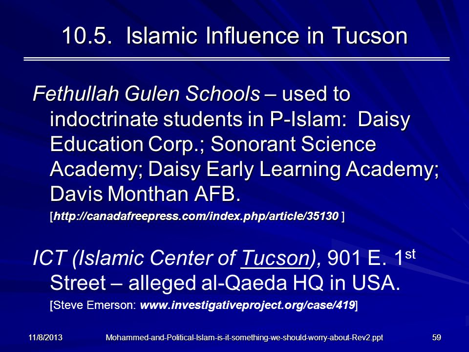 Mohammed-and-Political-Islam-is-it-something-we-should-worry-about-Rev2.ppt 11/8/201359 10.5. Islamic Influence in Tucson Fethullah Gulen Schools – us