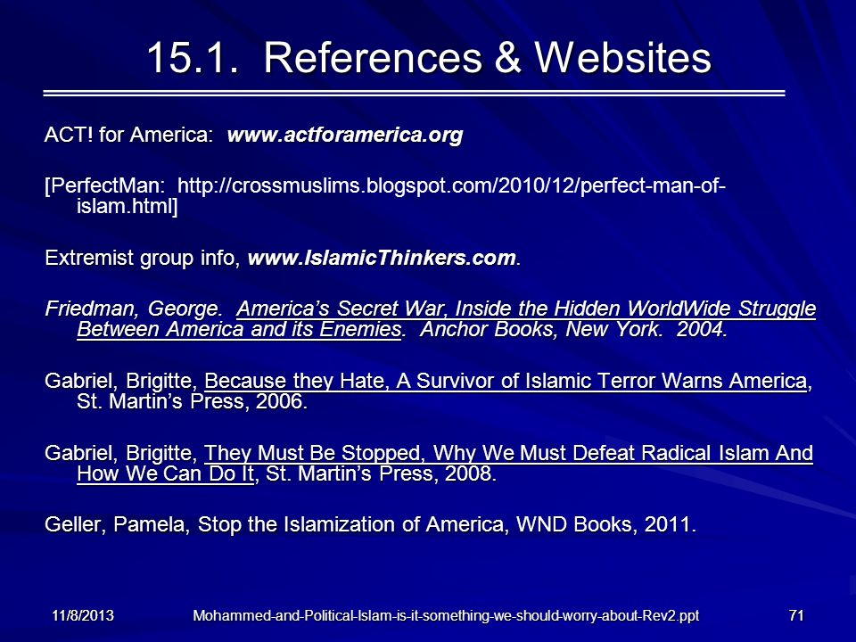 Mohammed-and-Political-Islam-is-it-something-we-should-worry-about-Rev2.ppt 11/8/201371 15.1. References & Websites ACT! for America: www.actforameric