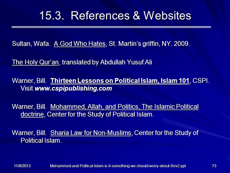Mohammed-and-Political-Islam-is-it-something-we-should-worry-about-Rev2.ppt 11/8/201373 15.3. References & Websites Sultan, Wafa. A God Who Hates, St.