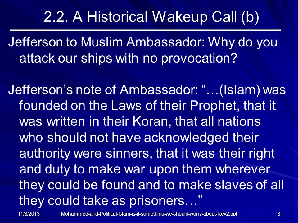 Mohammed-and-Political-Islam-is-it-something-we-should-worry-about-Rev2.ppt 2.2. A Historical Wakeup Call (b) Jefferson to Muslim Ambassador: Why do y
