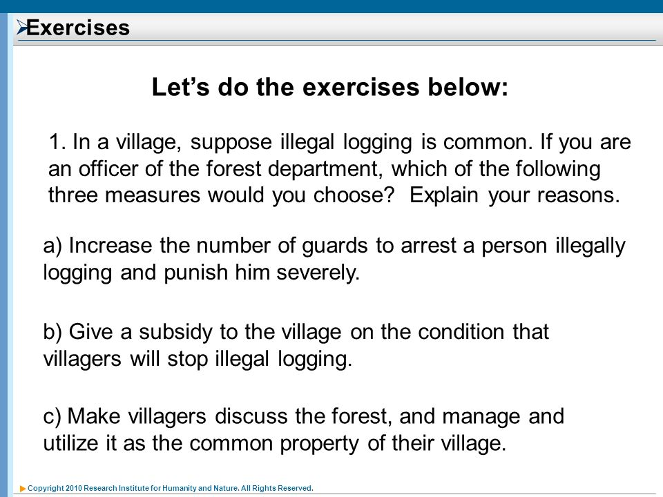 Copyright 2010 Research Institute for Humanity and Nature. All Rights Reserved. Exercises Lets do the exercises below: 1. In a village, suppose illega