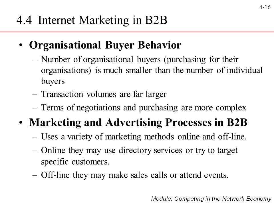 4-16 4.4 Internet Marketing in B2B Organisational Buyer Behavior –Number of organisational buyers (purchasing for their organisations) is much smaller