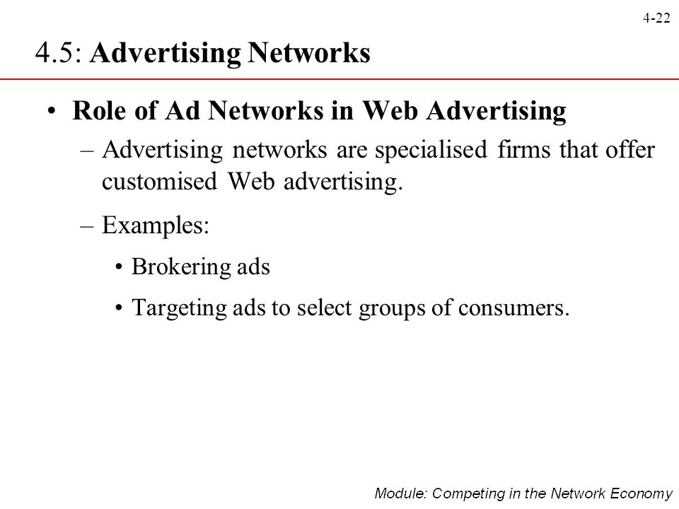 4-22 Role of Ad Networks in Web Advertising –Advertising networks are specialised firms that offer customised Web advertising. –Examples: Brokering ad