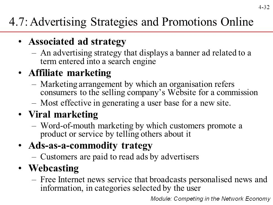 4-32 Associated ad strategy –An advertising strategy that displays a banner ad related to a term entered into a search engine Affiliate marketing –Mar