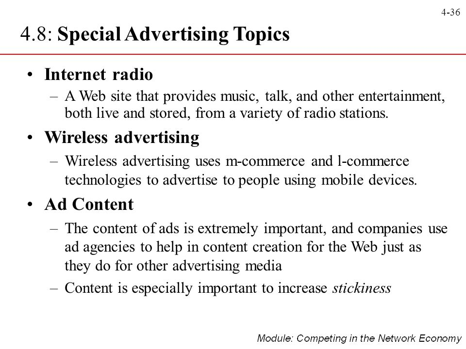 4-36 4.8: Special Advertising Topics Internet radio –A Web site that provides music, talk, and other entertainment, both live and stored, from a varie