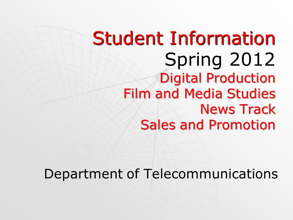 Student Information Spring 2012 Digital Production Film and Media Studies News Track Sales and Promotion Department of Telecommunications