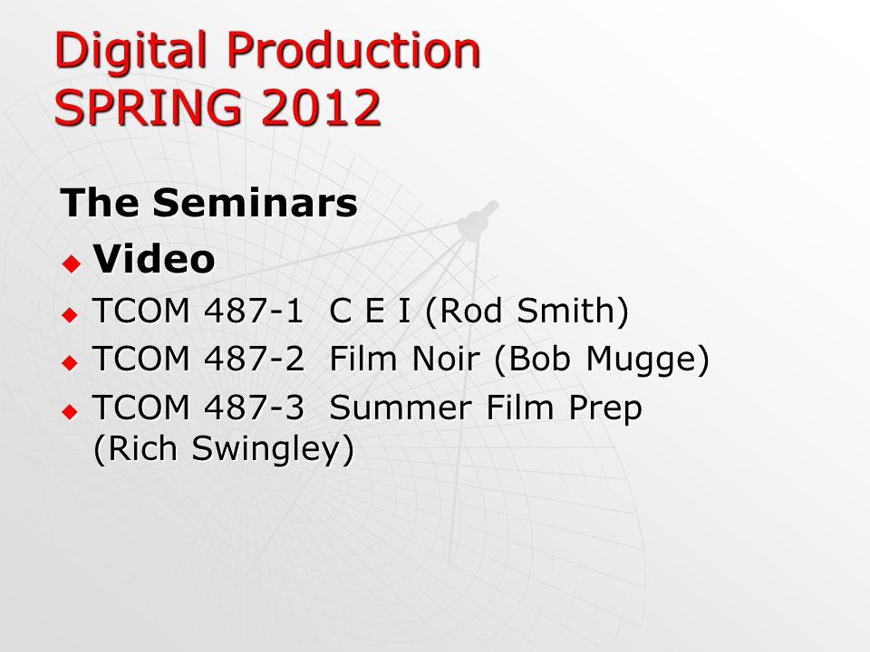 Digital Production SPRING 2012 The Seminars Video Video TCOM 487-1 C E I (Rod Smith) TCOM 487-1 C E I (Rod Smith) TCOM 487-2 Film Noir (Bob Mugge) TCO