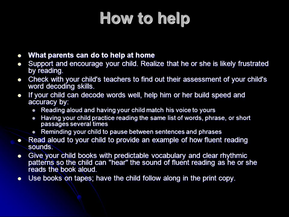 How to help What parents can do to help at home What parents can do to help at home Support and encourage your child. Realize that he or she is likely