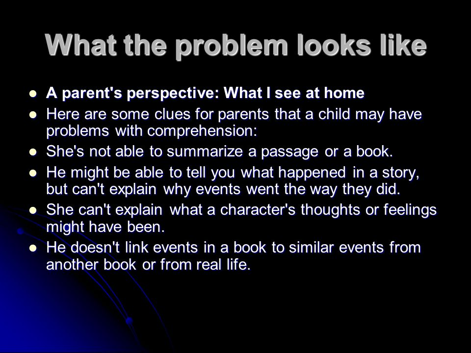 What the problem looks like A parent's perspective: What I see at home A parent's perspective: What I see at home Here are some clues for parents that