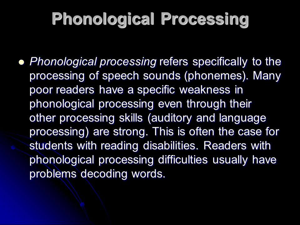 Phonological Processing Phonological processing refers specifically to the processing of speech sounds (phonemes). Many poor readers have a specific w