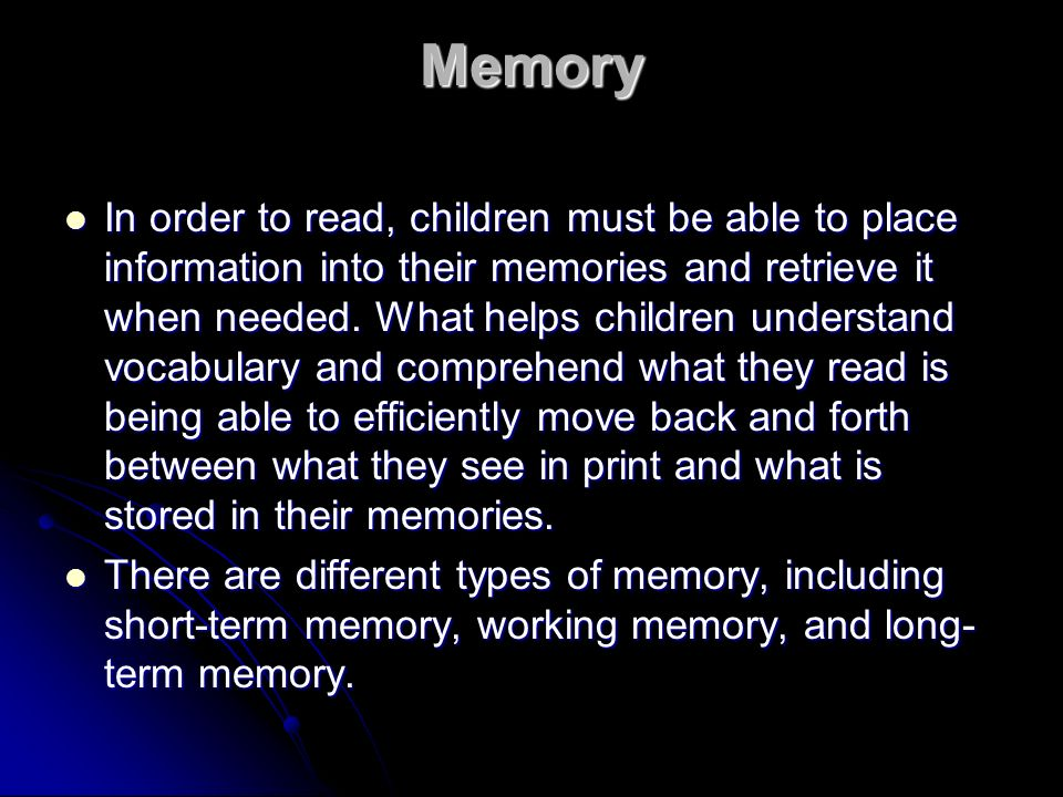 Memory In order to read, children must be able to place information into their memories and retrieve it when needed. What helps children understand vo