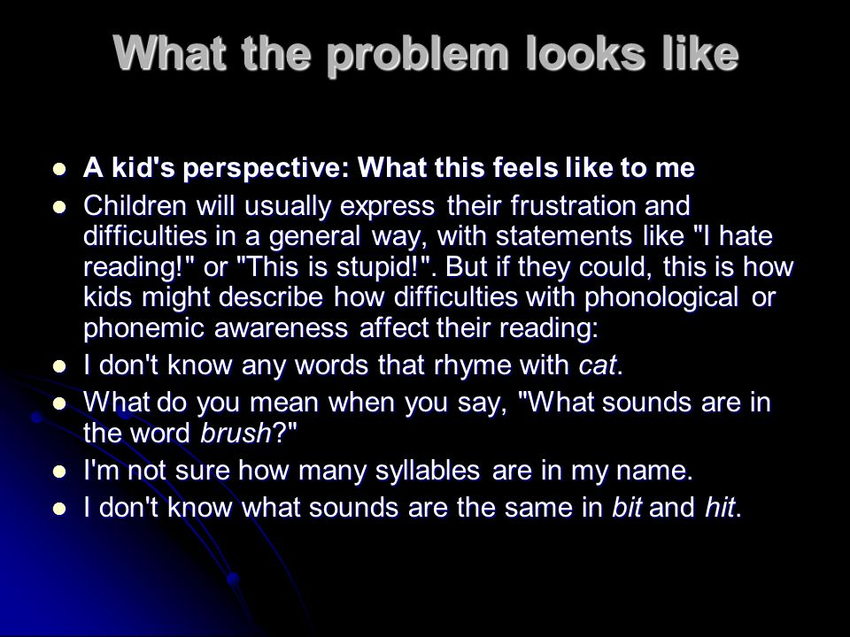 What the problem looks like A kid's perspective: What this feels like to me A kid's perspective: What this feels like to me Children will usually expr