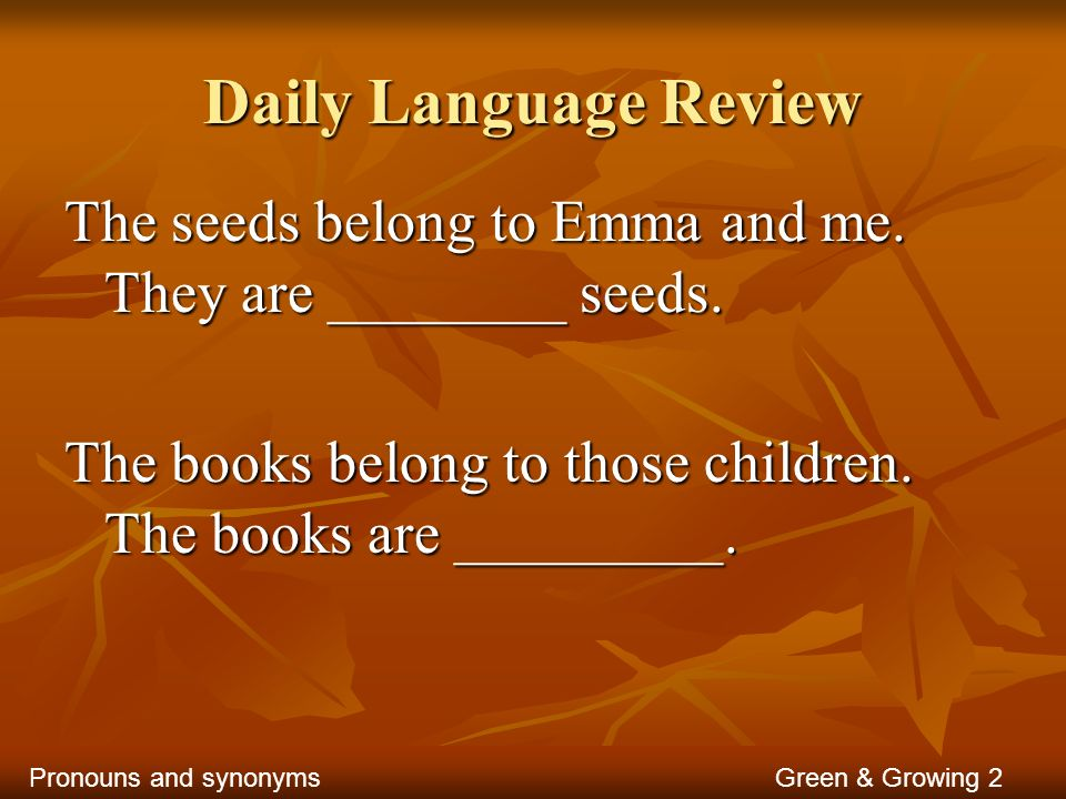 Daily Language Review The seeds belong to Emma and me. They are ________ seeds. The books belong to those children. The books are _________. Green & G