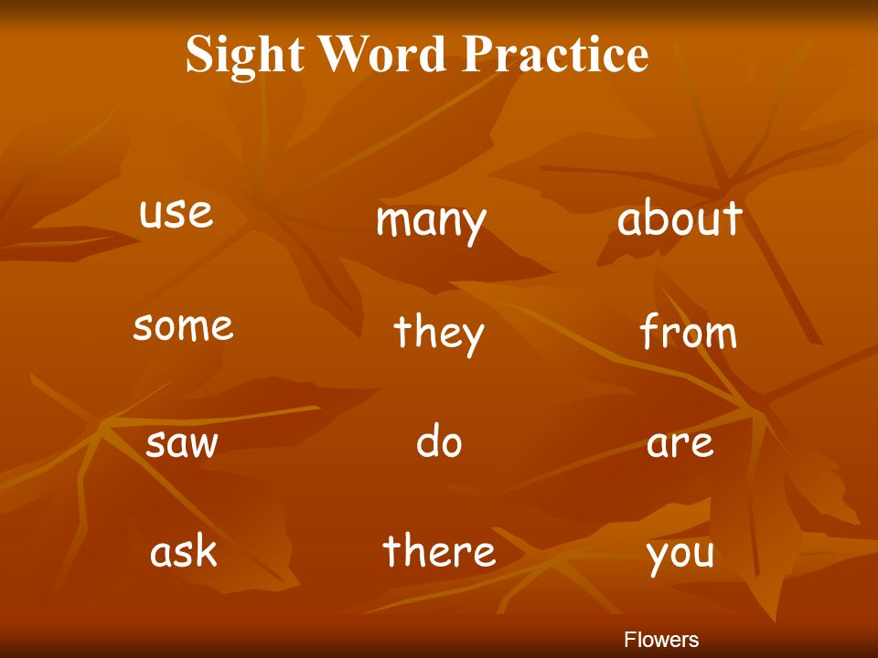Sight Word Practice aboutmany use fromthey some aredosaw Flowers youthereask