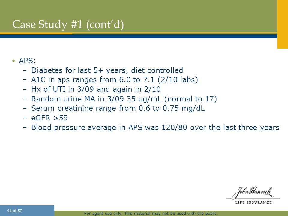 For agent use only. This material may not be used with the public. 41 of 53 Case Study #1 (contd) APS: –Diabetes for last 5+ years, diet controlled –A