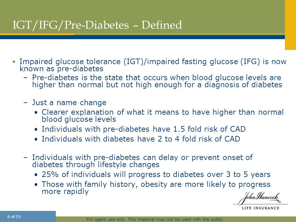 For agent use only. This material may not be used with the public. 6 of 53 IGT/IFG/Pre-Diabetes – Defined Impaired glucose tolerance (IGT)/impaired fa