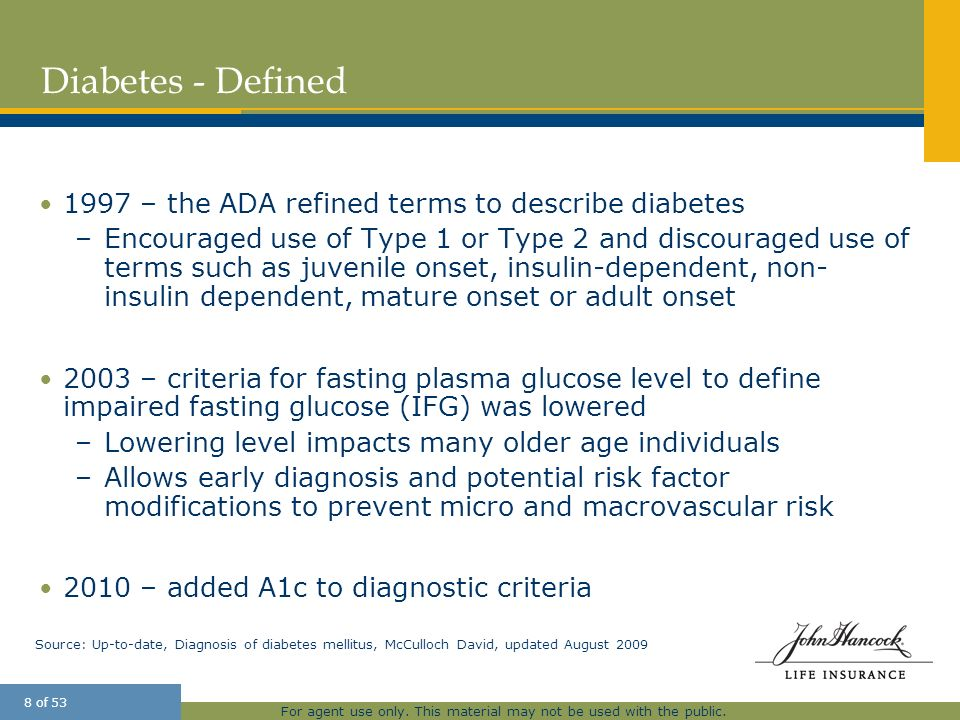 For agent use only. This material may not be used with the public. 8 of 53 Diabetes - Defined 1997 – the ADA refined terms to describe diabetes –Encou