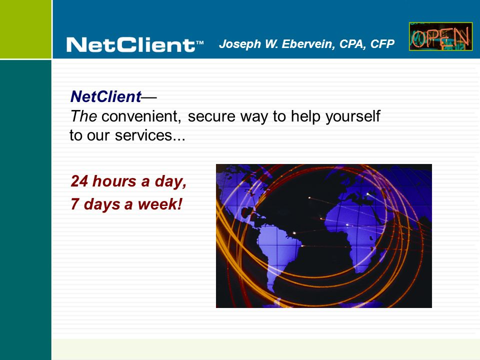 Joseph W. Ebervein, CPA, CFP NetClient The convenient, secure way to help yourself to our services... 24 hours a day, 7 days a week!