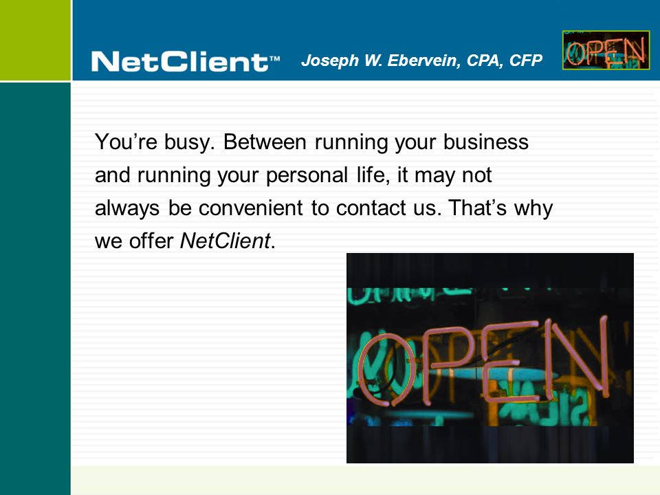 Joseph W. Ebervein, CPA, CFP Youre busy.
