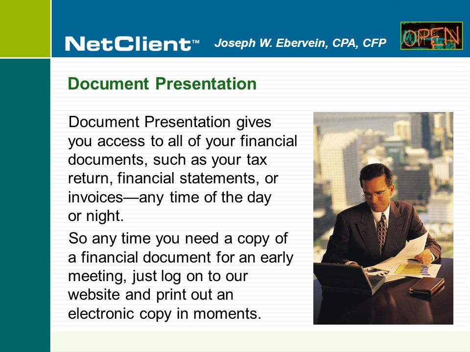 Joseph W. Ebervein, CPA, CFP Document Presentation Document Presentation gives you access to all of your financial documents, such as your tax return,