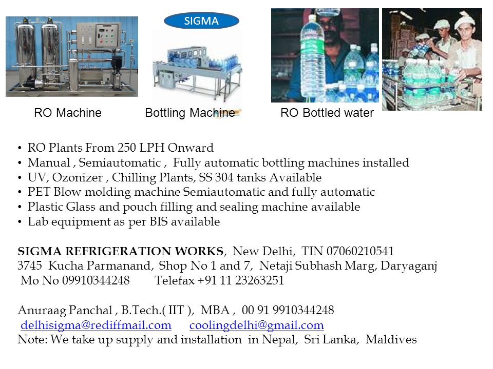 SIGMA RO Plants From 250 LPH Onward Manual, Semiautomatic, Fully automatic bottling machines installed UV, Ozonizer, Chilling Plants, SS 304 tanks Ava