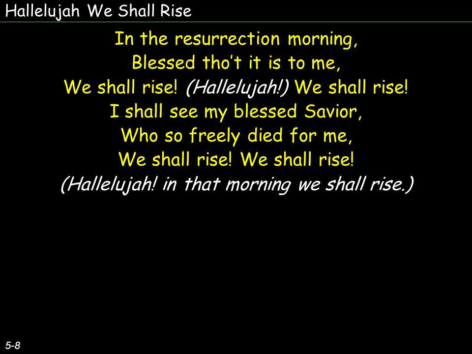 Hallelujah We Shall Rise 6-8 (We shall rise, We shall rise.
