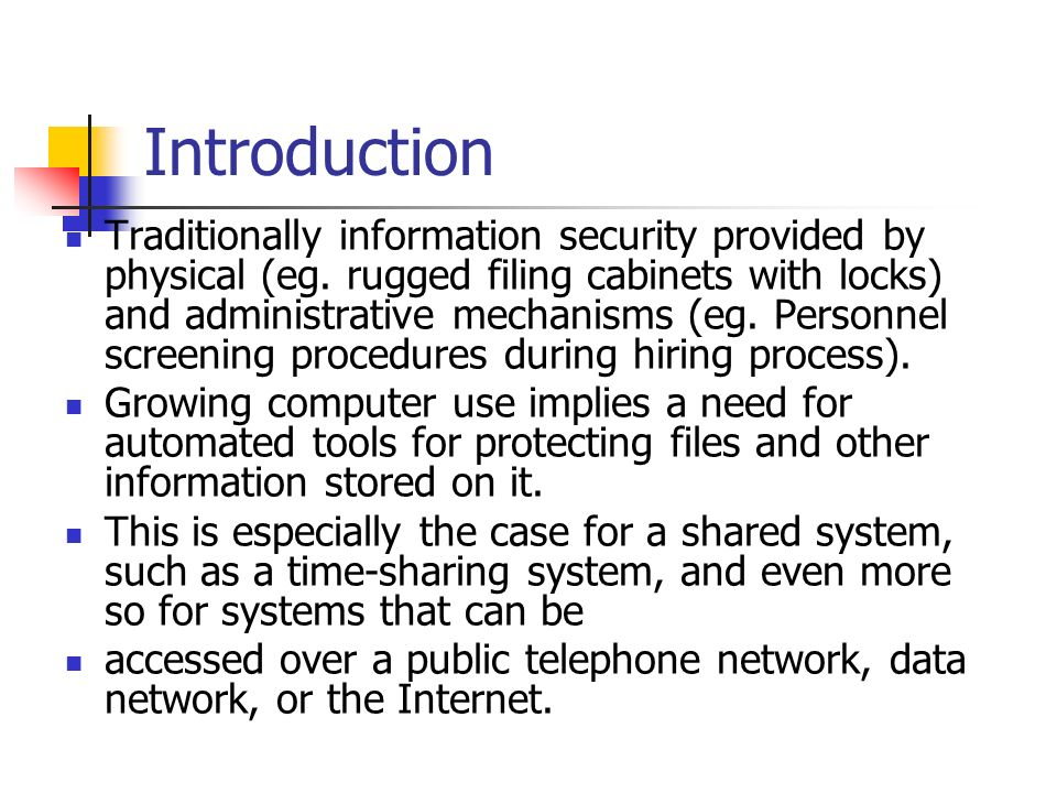 Introduction Traditionally information security provided by physical (eg. rugged filing cabinets with locks) and administrative mechanisms (eg. Person