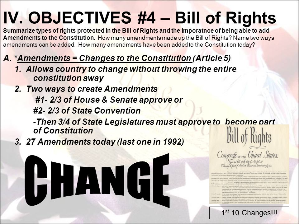 A. *Amendments = Changes to the Constitution (Article 5) 1. Allows country to change without throwing the entire constitution away 2. Two ways to crea