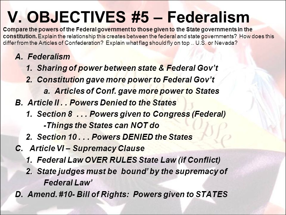A. Federalism 1. Sharing of power between state & Federal Govt 2. Constitution gave more power to Federal Govt a. Articles of Conf. gave more power to