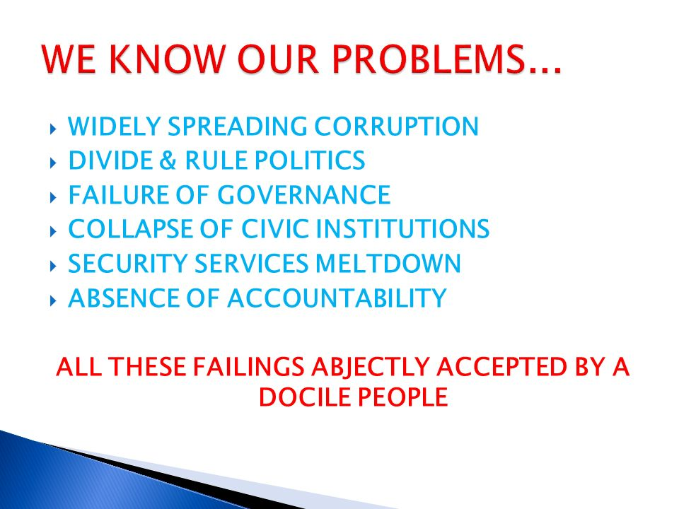 WIDELY SPREADING CORRUPTION DIVIDE & RULE POLITICS FAILURE OF GOVERNANCE COLLAPSE OF CIVIC INSTITUTIONS SECURITY SERVICES MELTDOWN ABSENCE OF ACCOUNTA