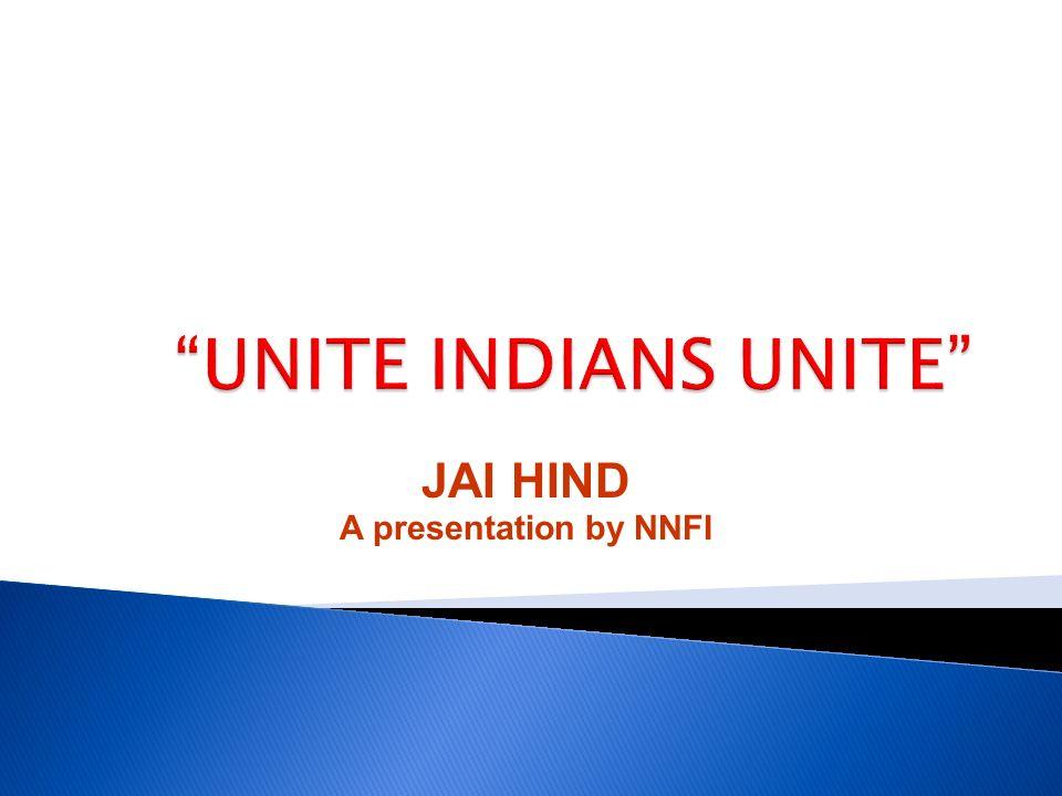 JAI HIND A presentation by NNFI