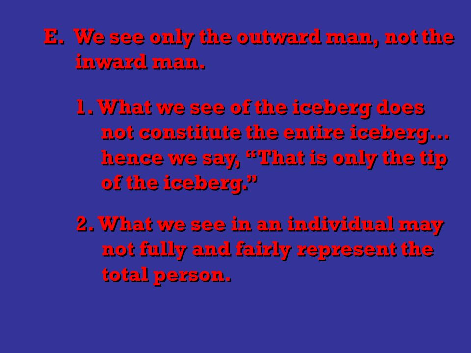 E. We see only the outward man, not the inward man.