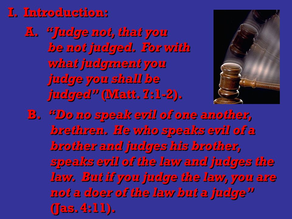 I. Introduction: A. Judge not, that you be not judged.