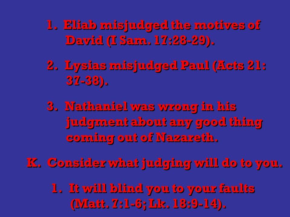 1.Eliab misjudged the motives of David (I Sam. 17:28-29).