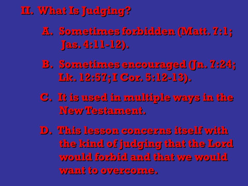 II.What Is Judging. A. Sometimes forbidden (Matt.