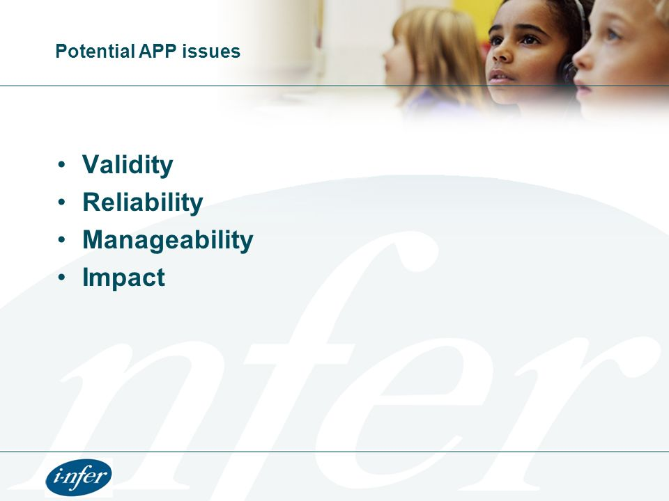 Potential APP issues Validity Reliability Manageability Impact