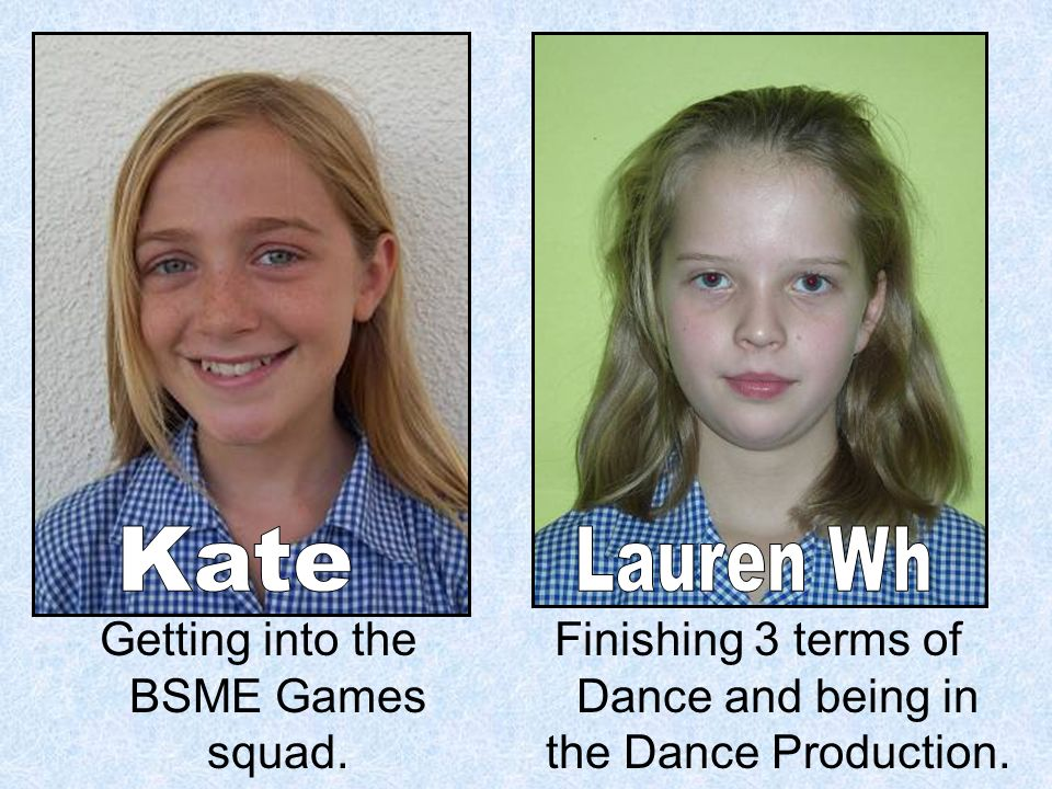 Getting into the BSME Games squad. Finishing 3 terms of Dance and being in the Dance Production.