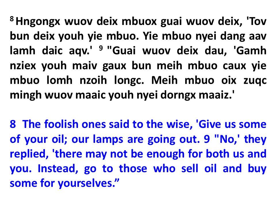 8 Hngongx wuov deix mbuox guai wuov deix, 'Tov bun deix youh yie mbuo. Yie mbuo nyei dang aav lamh daic aqv.' 9