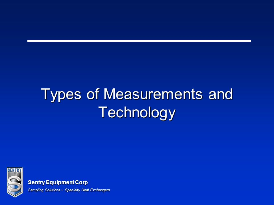 Sentry Equipment Corp Sampling Solutions Specialty Heat Exchangers Types of Measurements and Technology