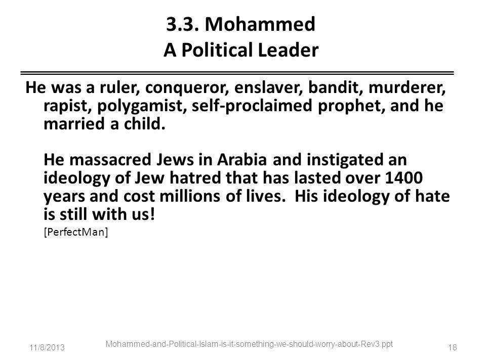 3.3. Mohammed A Political Leader He was a ruler, conqueror, enslaver, bandit, murderer, rapist, polygamist, self-proclaimed prophet, and he married a