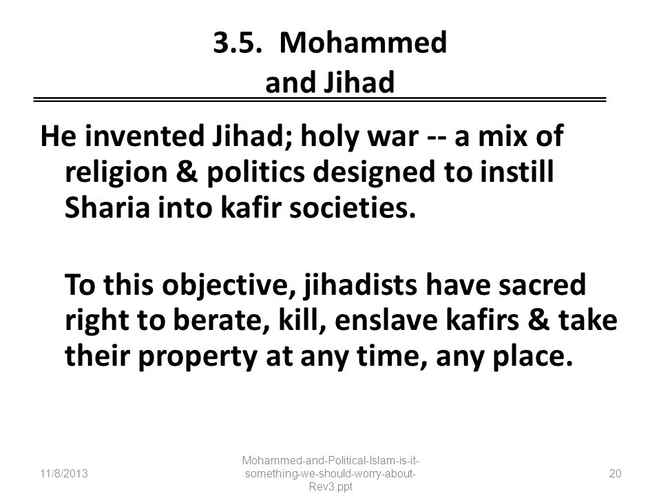 3.5. Mohammed and Jihad He invented Jihad; holy war -- a mix of religion & politics designed to instill Sharia into kafir societies. To this objective