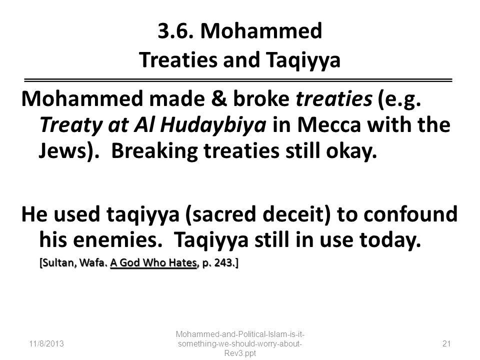 3.6. Mohammed Treaties and Taqiyya Mohammed made & broke treaties (e.g. Treaty at Al Hudaybiya in Mecca with the Jews). Breaking treaties still okay.