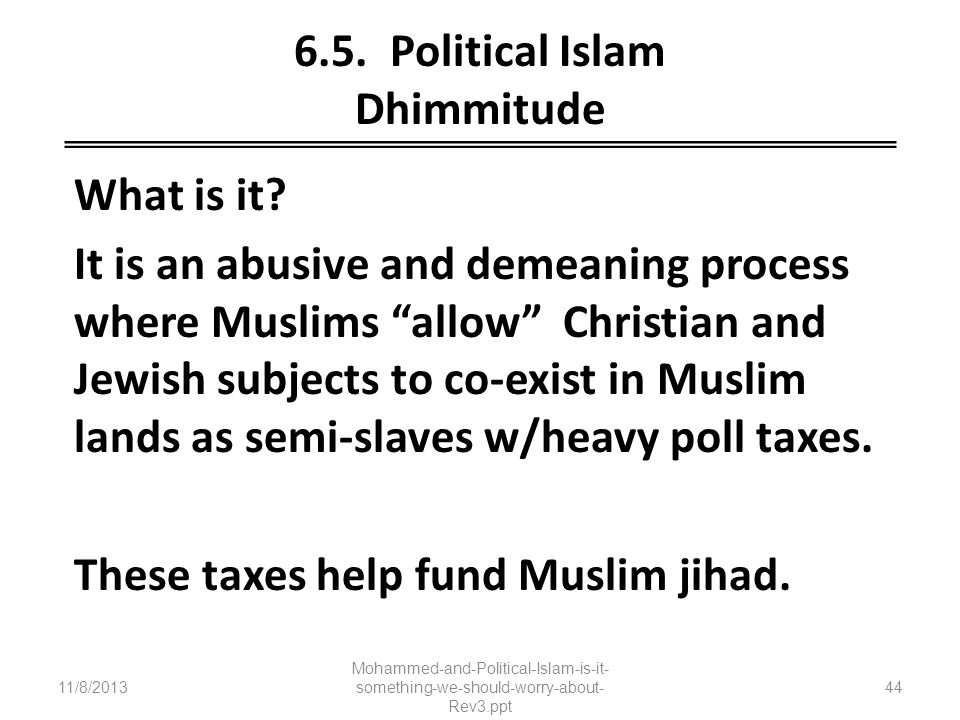 6.5. Political Islam Dhimmitude What is it? It is an abusive and demeaning process where Muslims allow Christian and Jewish subjects to co-exist in Mu
