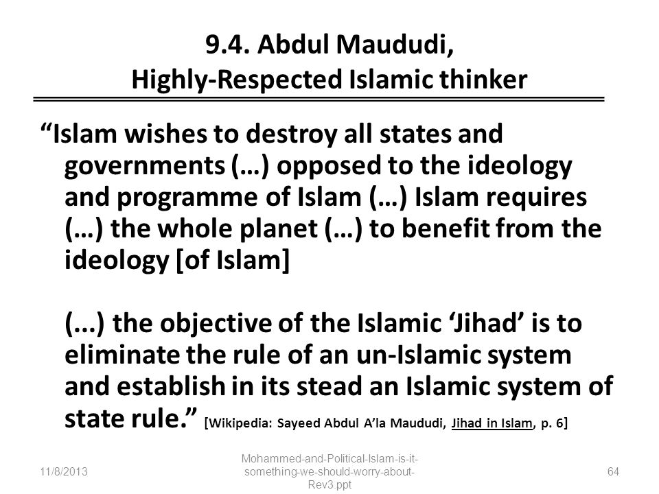 9.4. Abdul Maududi, Highly-Respected Islamic thinker Islam wishes to destroy all states and governments (…) opposed to the ideology and programme of I