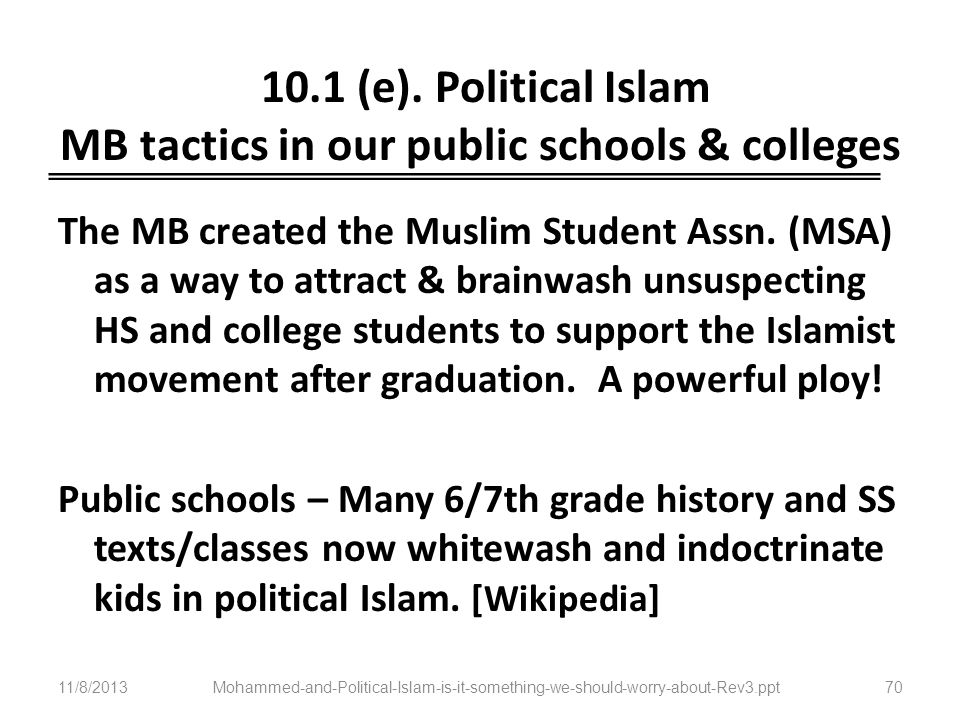 10.1 (e). Political Islam MB tactics in our public schools & colleges The MB created the Muslim Student Assn. (MSA) as a way to attract & brainwash un