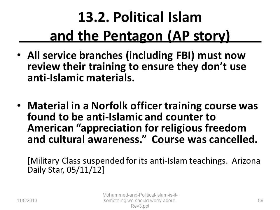 13.2. Political Islam and the Pentagon (AP story) All service branches (including FBI) must now review their training to ensure they dont use anti-Isl