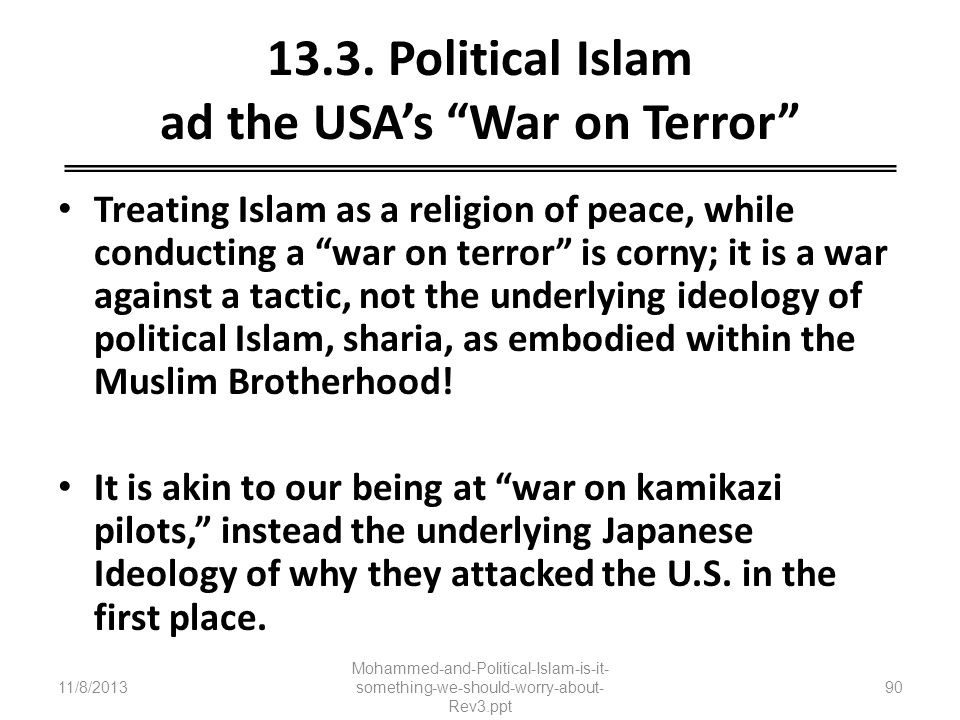13.3. Political Islam ad the USAs War on Terror Treating Islam as a religion of peace, while conducting a war on terror is corny; it is a war against