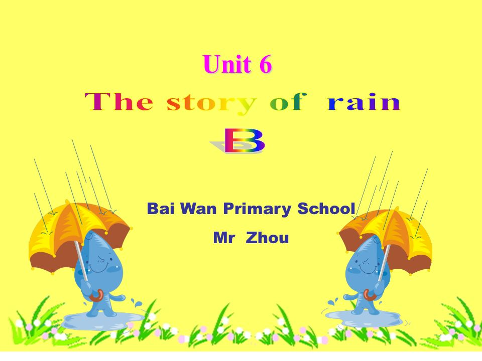Unit 6 Bai Wan Primary School Mr Zhou