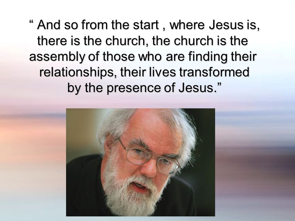 And so from the start, where Jesus is, And so from the start, where Jesus is, there is the church, the church is the assembly of those who are finding